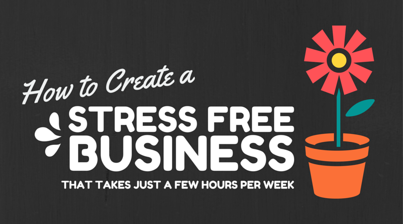 How to Create A Stress Free Business