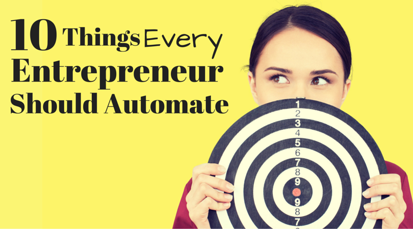 10 Things All Entrepreneurs Should Automate